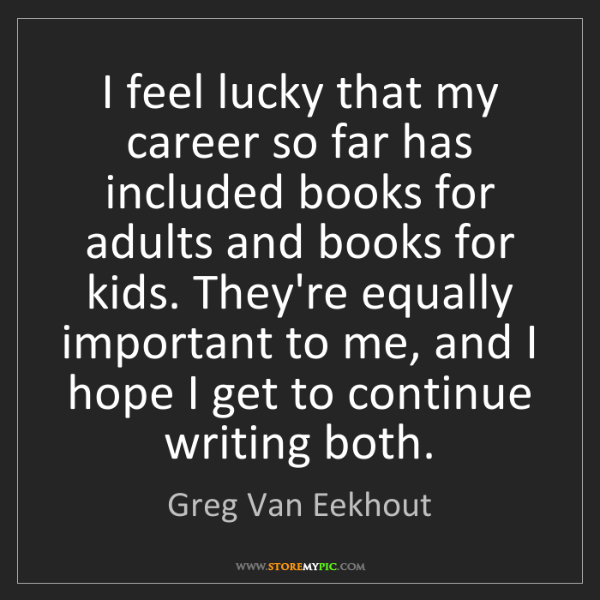 Greg Van Eekhout: I feel lucky that my career so far has included books...