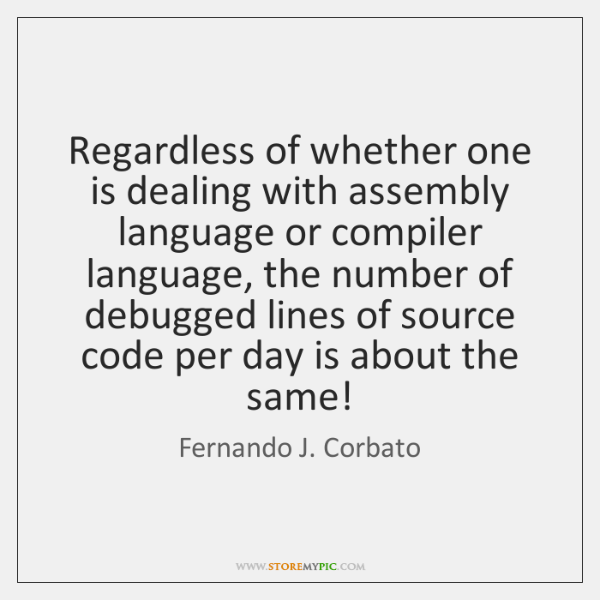 Regardless of whether one is dealing with assembly language or compiler language, ...