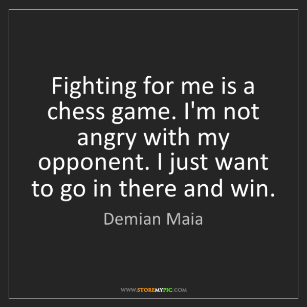 Demian Maia: Fighting for me is a chess game. I'm not angry with my...