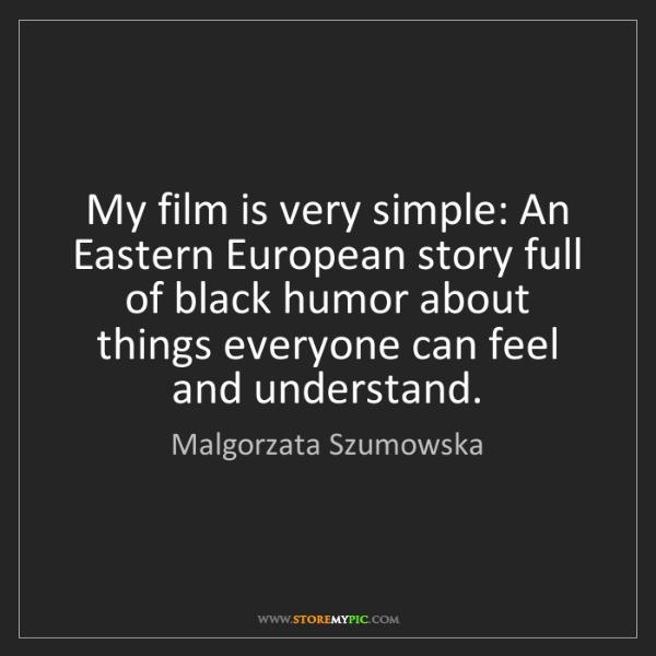Malgorzata Szumowska: My film is very simple: An Eastern European story full...