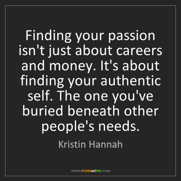 Kristin Hannah: Finding your passion isn't just about careers and money....