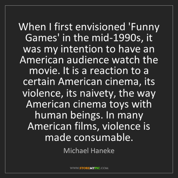 Michael Haneke: When I first envisioned 'Funny Games' in the mid-1990s,...