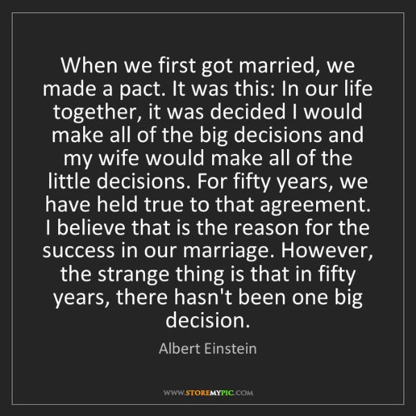 Albert Einstein: When we first got married, we made a pact. It was this:...