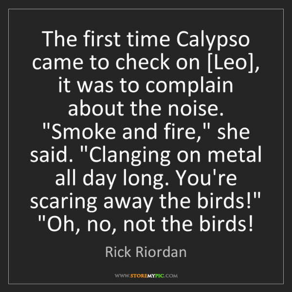 Rick Riordan: The first time Calypso came to check on [Leo], it was...