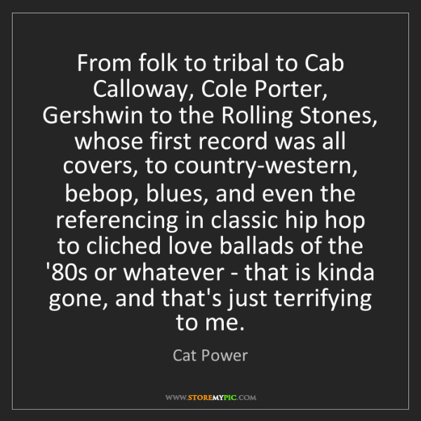 Cat Power: From folk to tribal to Cab Calloway, Cole Porter, Gershwin...