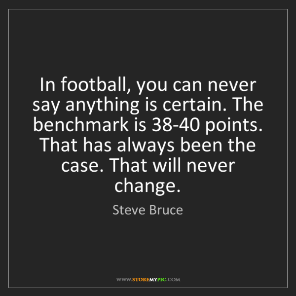Steve Bruce: In football, you can never say anything is certain. The...