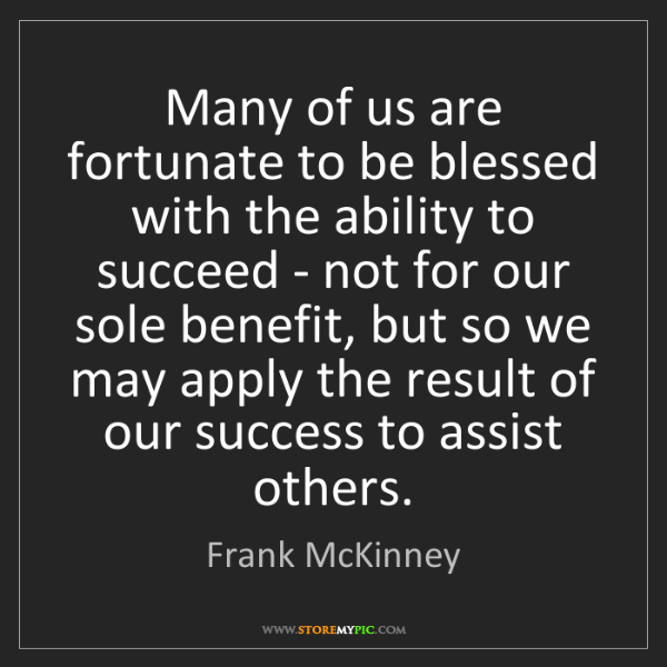 Frank McKinney: Many of us are fortunate to be blessed with the ability...