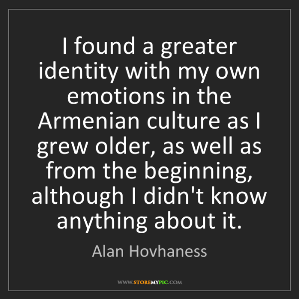 Alan Hovhaness: I found a greater identity with my own emotions in the...