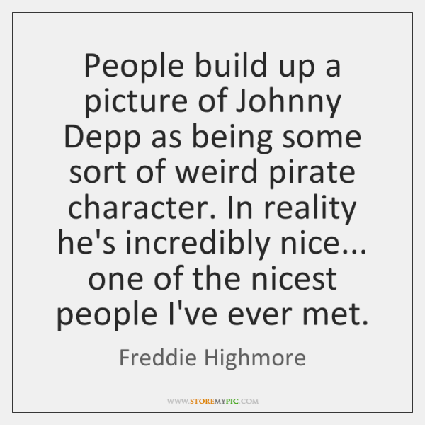 People build up a picture of Johnny Depp as being some sort ...
