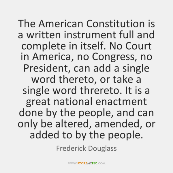 The American Constitution is a written instrument full and complete in itself. ...