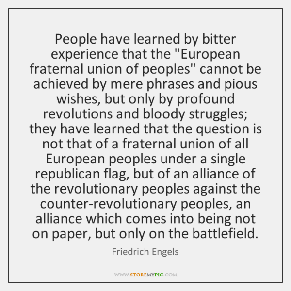"""People have learned by bitter experience that the """"European fraternal union of ..."""