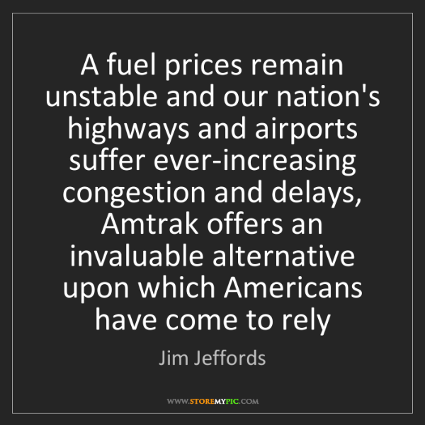 Jim Jeffords: A fuel prices remain unstable and our nation's highways...