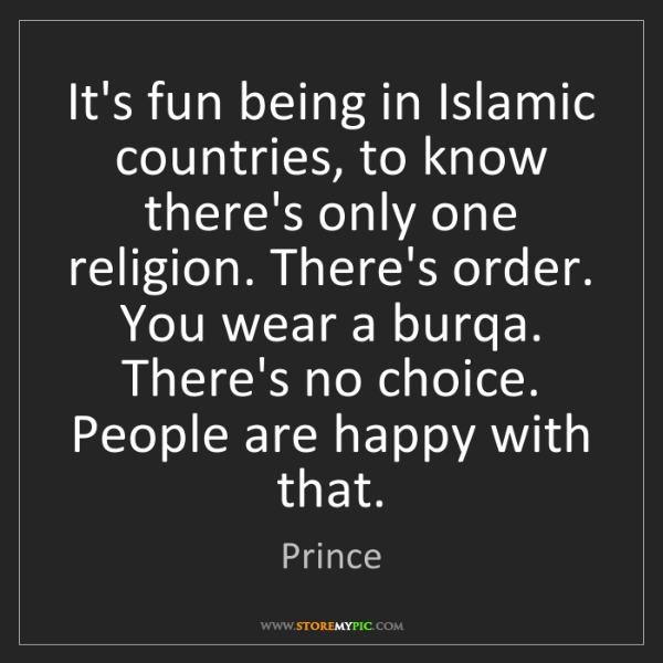 Prince: It's fun being in Islamic countries, to know there's...