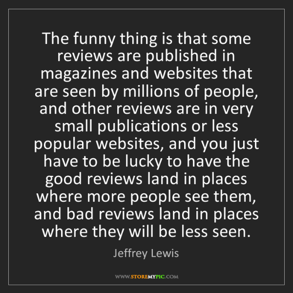 Jeffrey Lewis: The funny thing is that some reviews are published in...