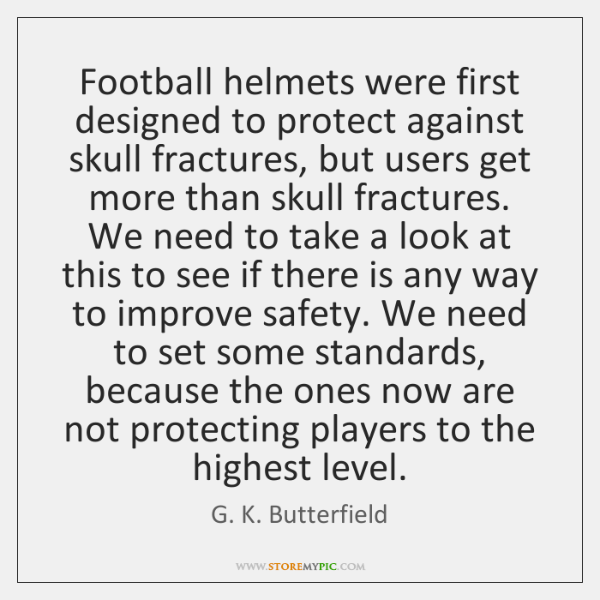 Football helmets were first designed to protect against skull fractures, but users ...