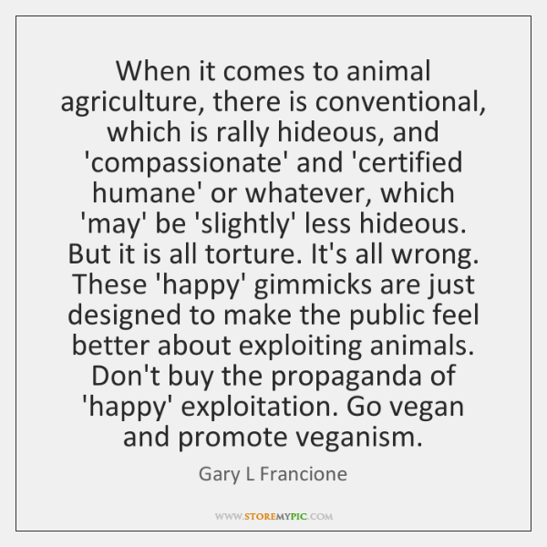 When it comes to animal agriculture, there is conventional, which is rally ...