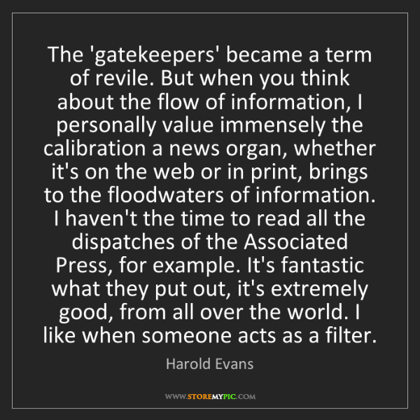 Harold Evans: The 'gatekeepers' became a term of revile. But when you...