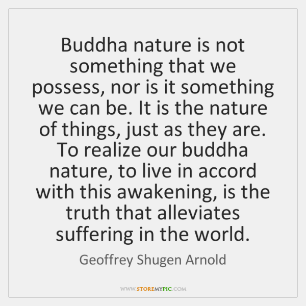 Buddha nature is not something that we possess, nor is it something ...