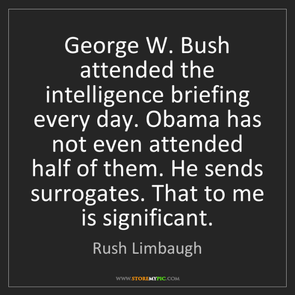 Rush Limbaugh: George W. Bush attended the intelligence briefing every...