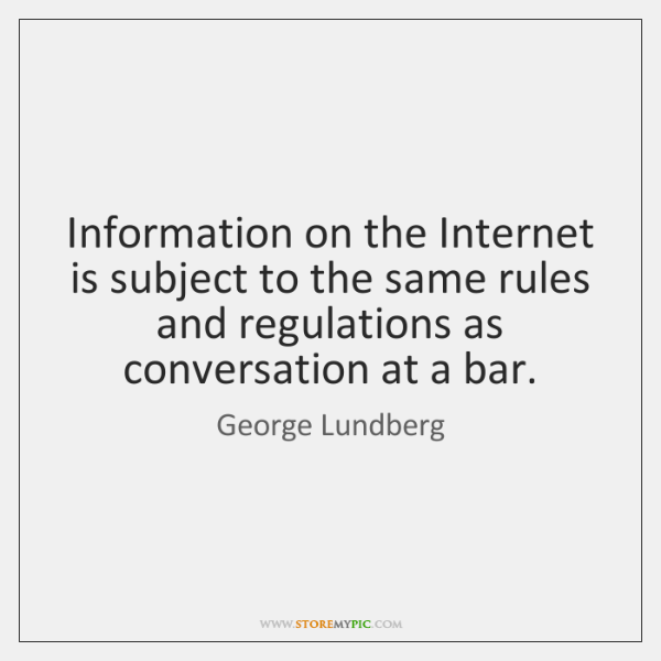 Information on the Internet is subject to the same rules and regulations ...