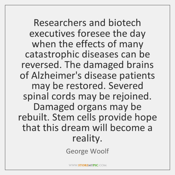 Researchers and biotech executives foresee the day when the effects of many ...