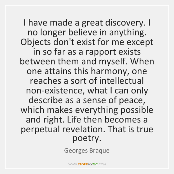 I have made a great discovery. I no longer believe in anything. ...