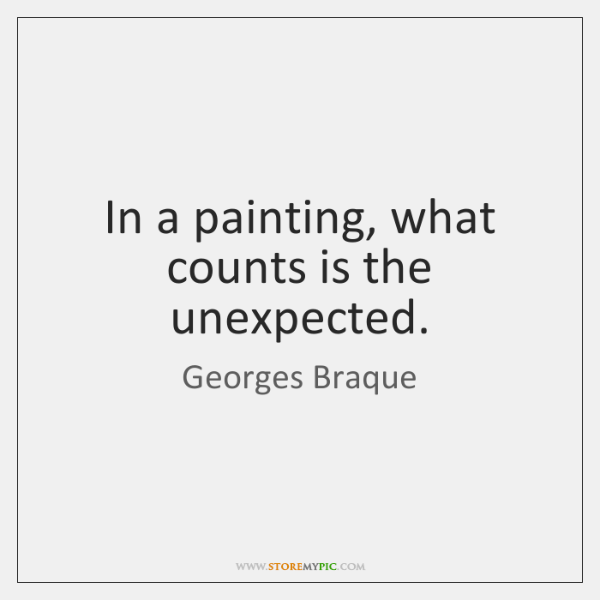 In a painting, what counts is the unexpected.