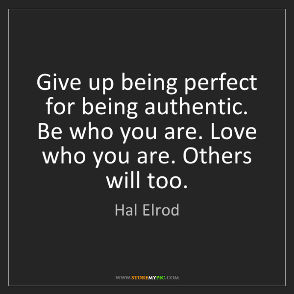 Hal Elrod: Give up being perfect for being authentic. Be who you...