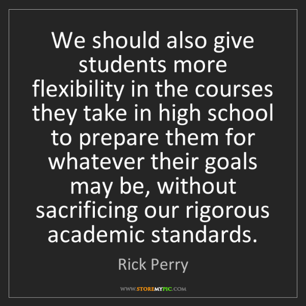 Rick Perry: We should also give students more flexibility in the...