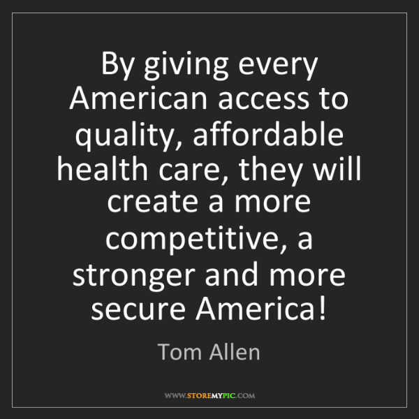Tom Allen: By giving every American access to quality, affordable...