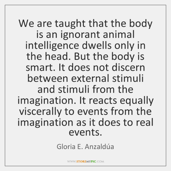We are taught that the body is an ignorant animal intelligence dwells ...