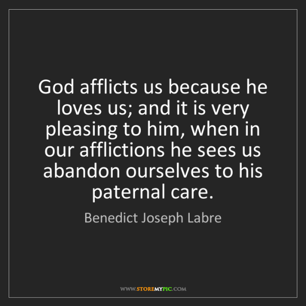 Benedict Joseph Labre: God afflicts us because he loves us; and it is very pleasing...