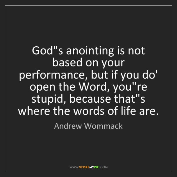 Andrew Wommack: God's anointing is not based on your performance, but...