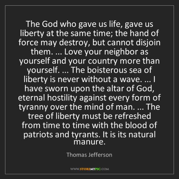 Thomas Jefferson: The God who gave us life, gave us liberty at the same...