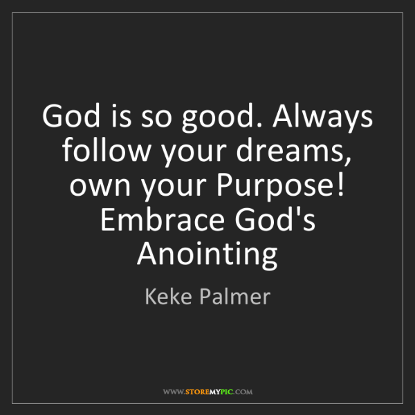 Keke Palmer: God is so good. Always follow your dreams, own your Purpose!...