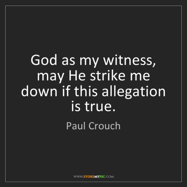 Paul Crouch: God as my witness, may He strike me down if this allegation...