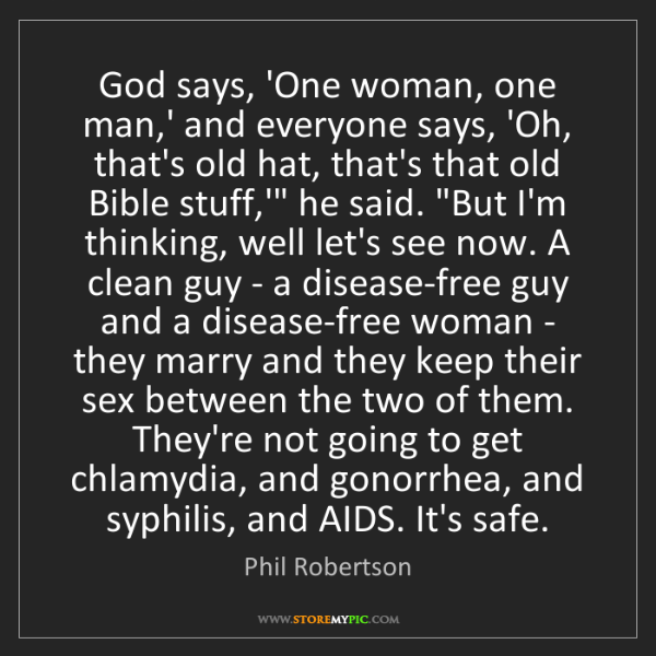 Phil Robertson: God says, 'One woman, one man,' and everyone says, 'Oh,...