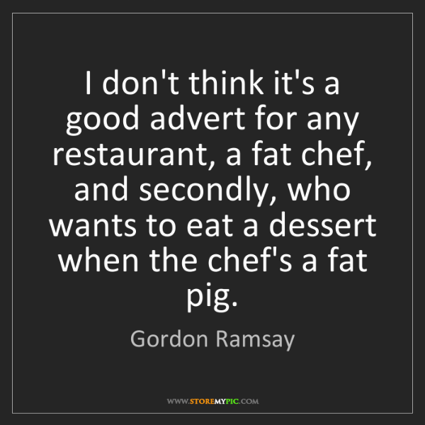 Gordon Ramsay: I don't think it's a good advert for any restaurant,...