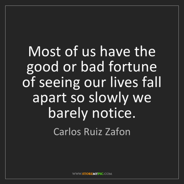Carlos Ruiz Zafon: Most of us have the good or bad fortune of seeing our...