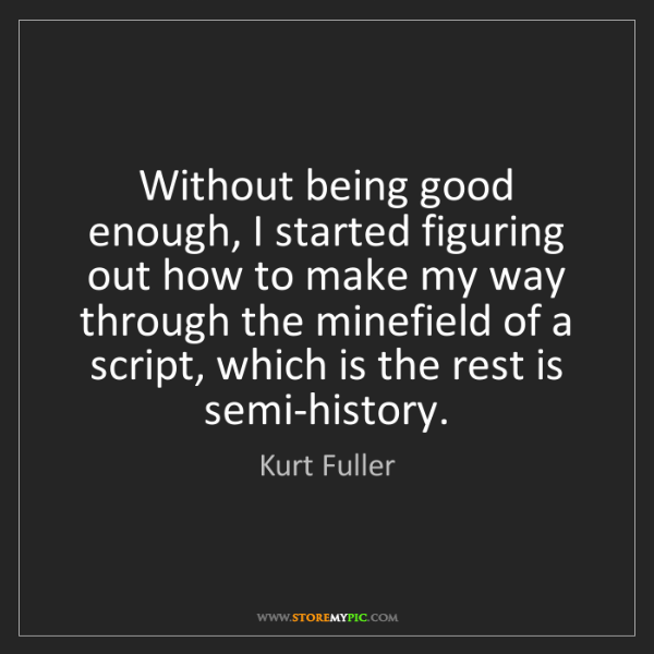 Kurt Fuller: Without being good enough, I started figuring out how...