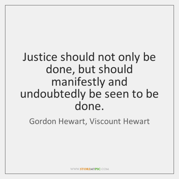 Justice should not only be done, but should manifestly and undoubtedly be ...