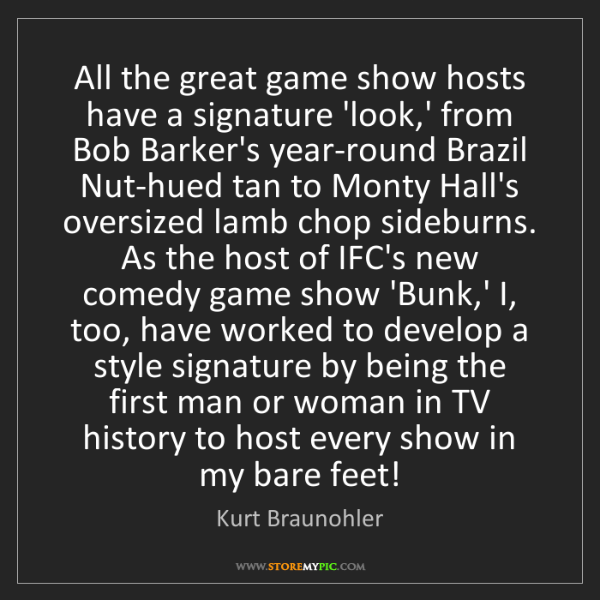 Kurt Braunohler: All the great game show hosts have a signature 'look,'...