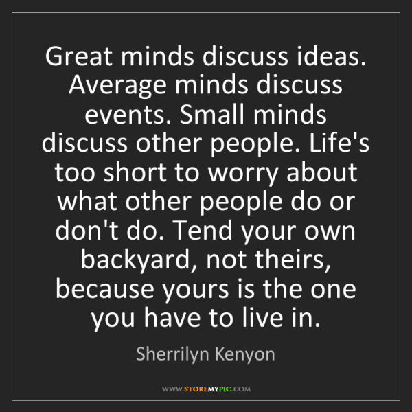 Sherrilyn Kenyon: Great minds discuss ideas. Average minds discuss events....
