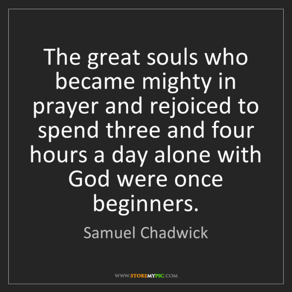Samuel Chadwick: The great souls who became mighty in prayer and rejoiced...