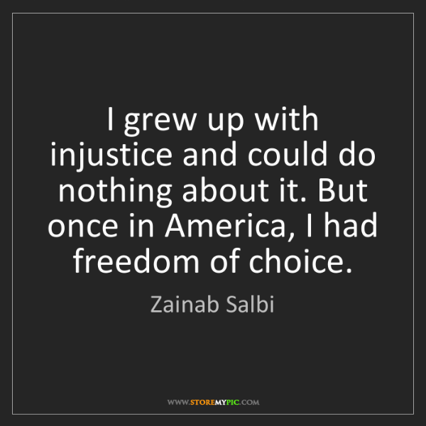 Zainab Salbi: I grew up with injustice and could do nothing about it....