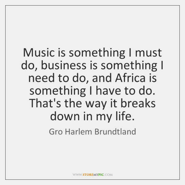Music is something I must do, business is something I need to ...