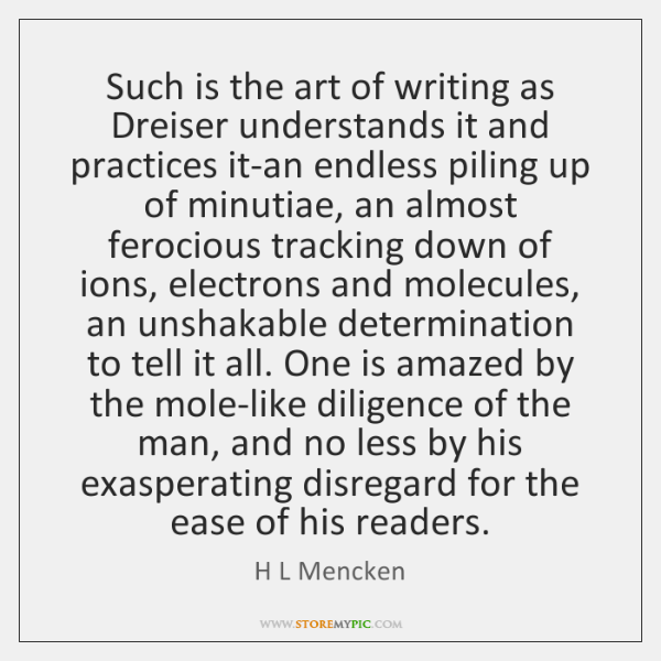 Such is the art of writing as Dreiser understands it and practices ...