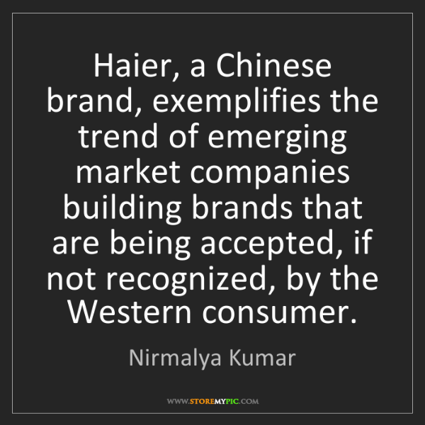 Nirmalya Kumar: Haier, a Chinese brand, exemplifies the trend of emerging...