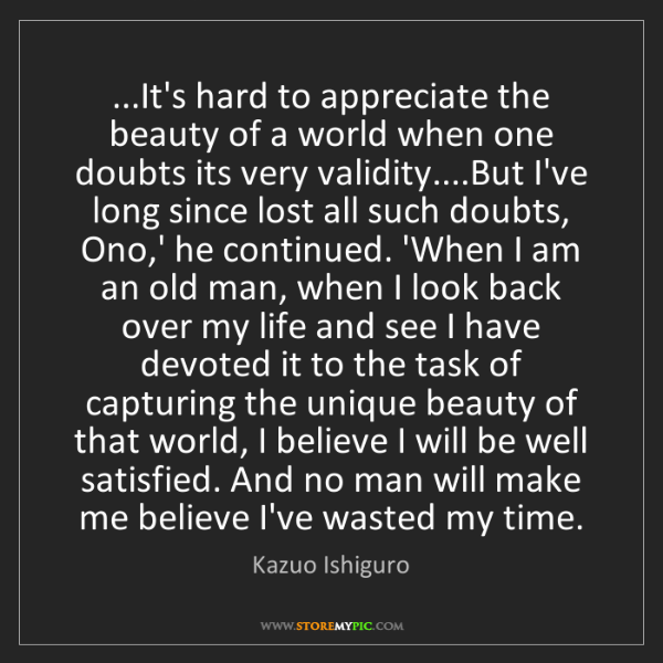 Kazuo Ishiguro: ...It's hard to appreciate the beauty of a world when...