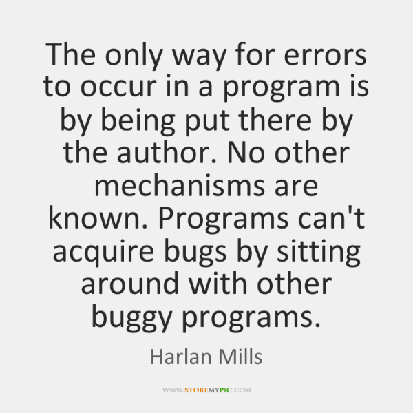 The only way for errors to occur in a program is by ...
